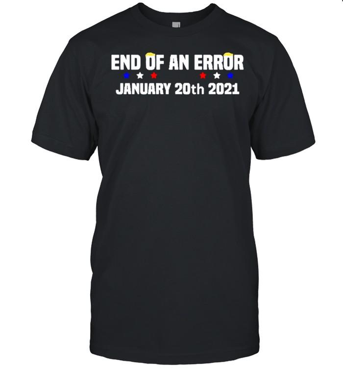 End Of An Error January 20th 2021 Anti-Trump shirt