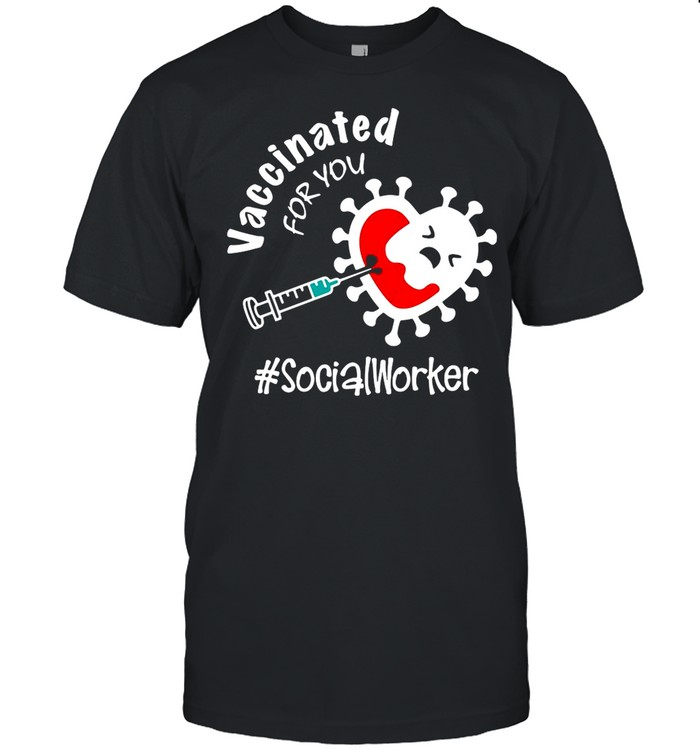 Covid-19 Vaccinated For You Social Worker shirt