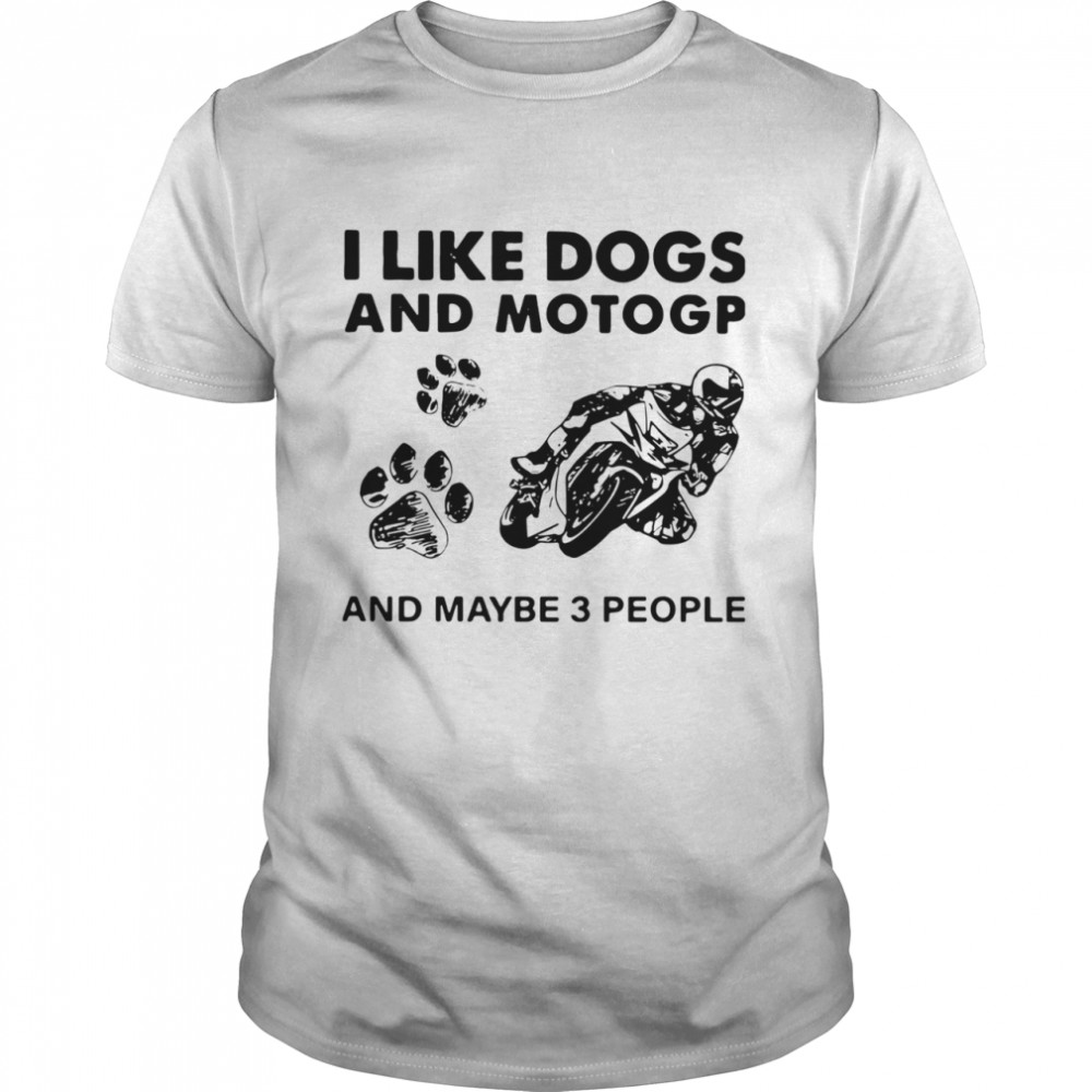 I Like Dogs And Motogp And Maybe 3 People shirt