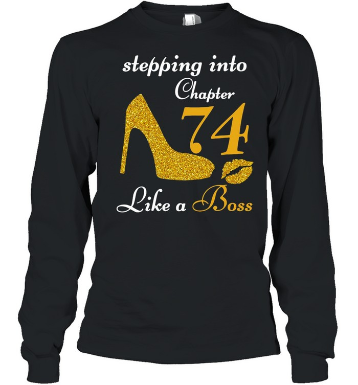 Stepping Into Chapter 74 Like A Boss shirt Long Sleeved T-shirt