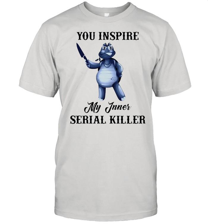 Turtle You Inspire My Inner Serial Killer shirt