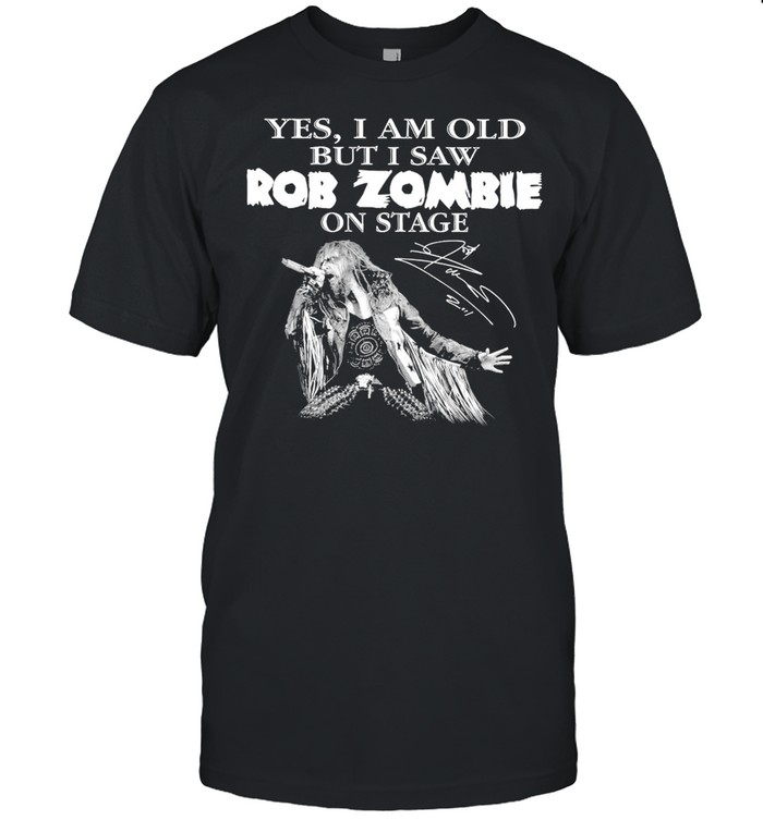 Yes I am old but I saw Rob Zombie on stage signature 2021 shirt