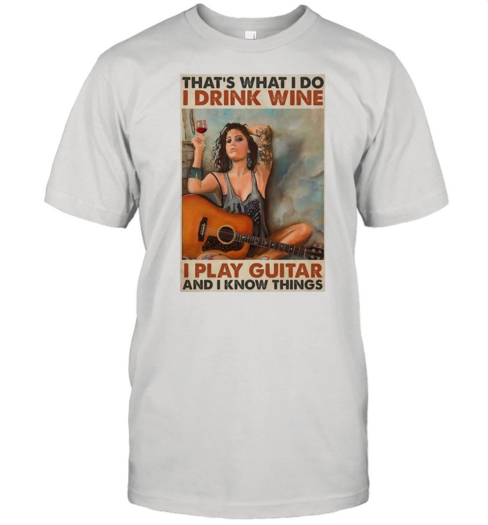 Girl Guitarist Drink That's What I Do I Drink Wine I Play Guitar And I Know Things shirt