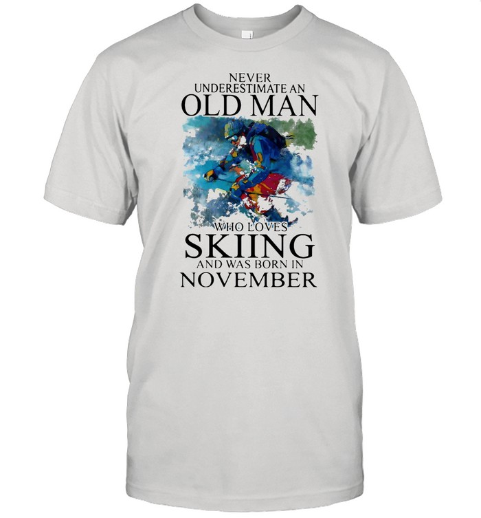 Never Underestimate An Old Man Who Loves Skiing And Was Born In November shirt