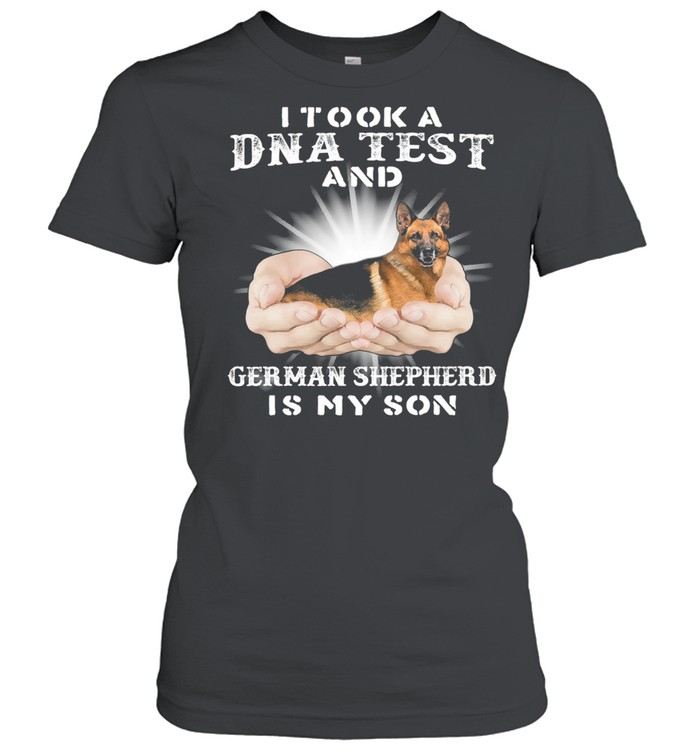I Took A Dna Test And German Shepherd Is My Son shirt Classic Women's T-shirt