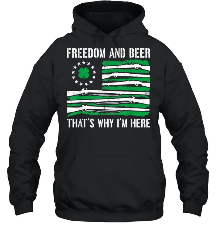 Freedom And Beer Thats Why Im Here Gun St Patrick Day shirt Unisex Hoodie