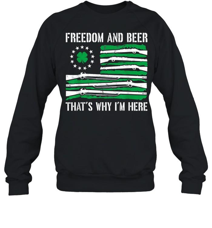 Freedom And Beer Thats Why Im Here Gun St Patrick Day shirt Unisex Sweatshirt