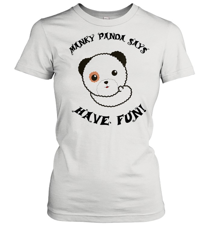 Manky Panda says Have Fun shirt Classic Women's T-shirt