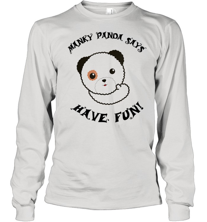 Manky Panda says Have Fun shirt Long Sleeved T-shirt