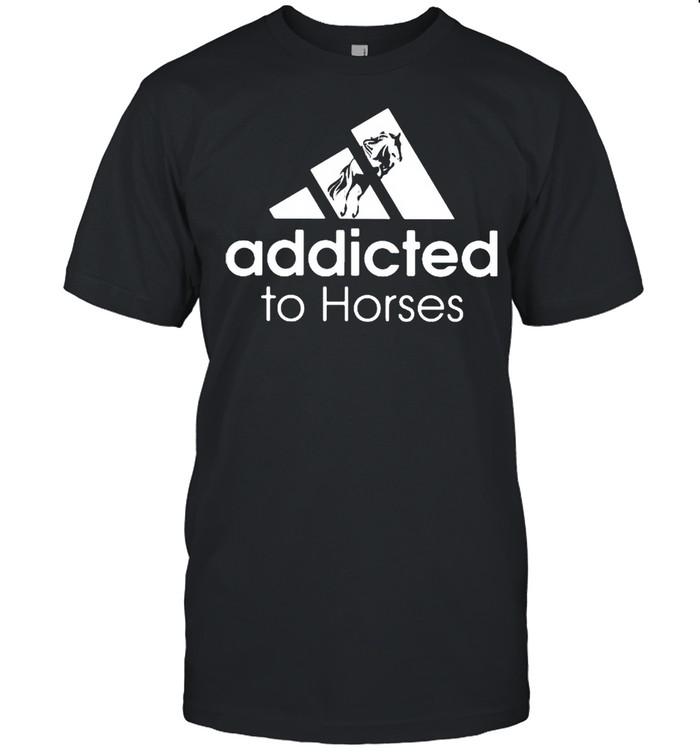 Addicted To Horses Shirt