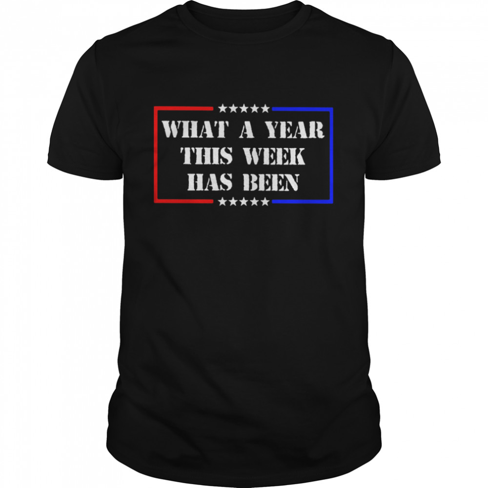 What A Year This Week Has Been Election Shirt