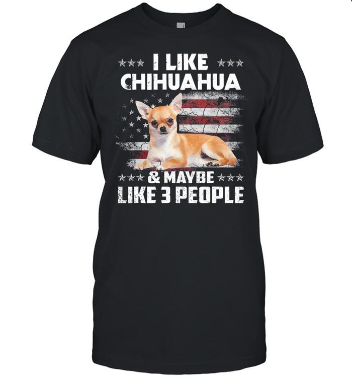 I like Chihuahua and maybe like 3 people American flag shirt