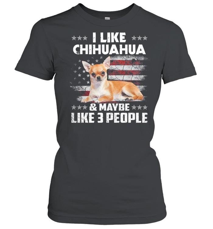I like Chihuahua and maybe like 3 people American flag shirt Classic Women's T-shirt