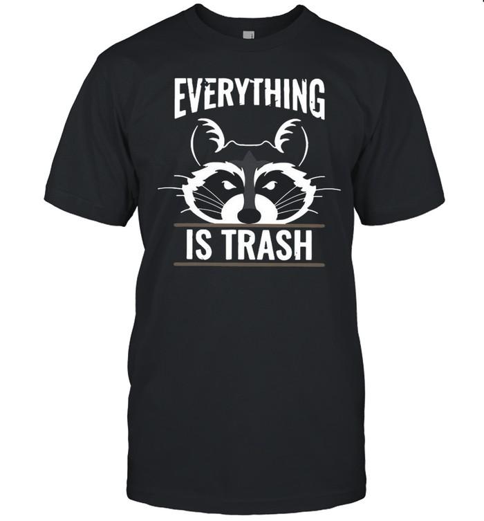 Raccoons Everything Is Trash shirt