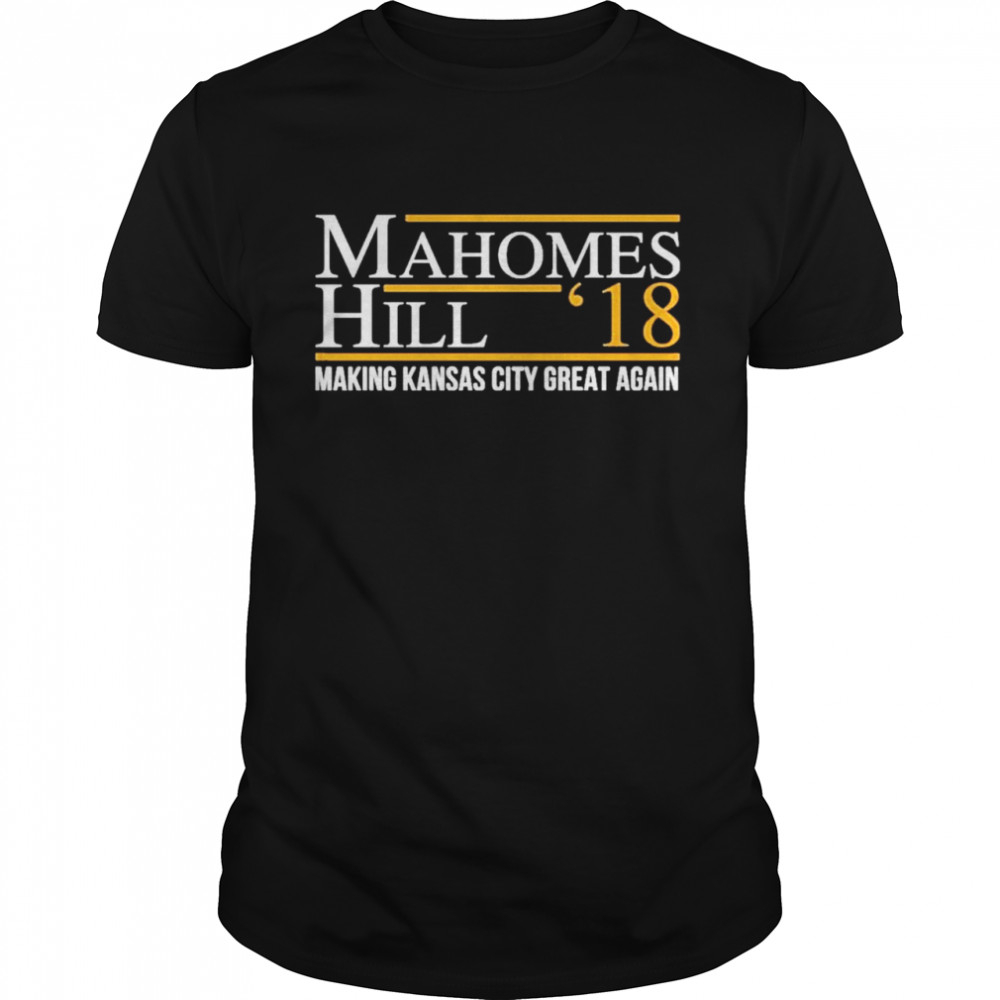 Mahomes Hill '18 Making Kansas City Great Again Shirt
