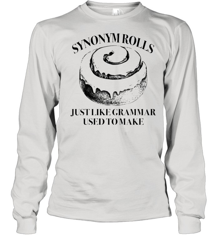 Synonym Rolls Just Like Grammar Used To Make shirt Long Sleeved T-shirt