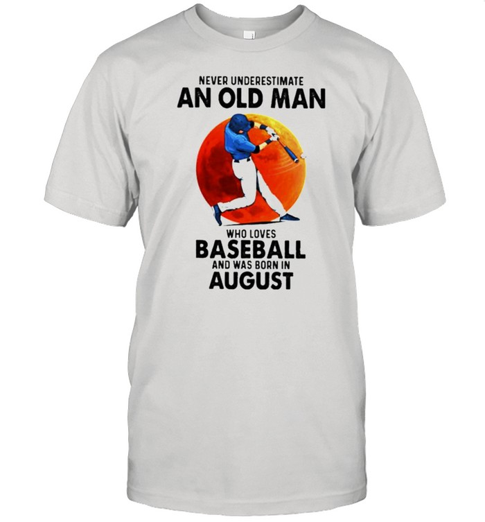 Never Underestimate An Old Man Who Loves Baseball And Was Born In August Sunset Shirt
