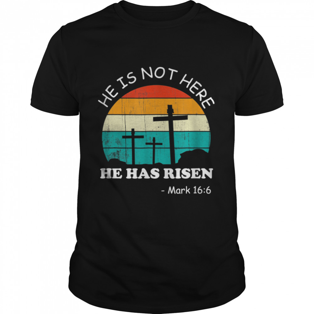 He has Risen He is not Here Jesus Christ Cross Shirt
