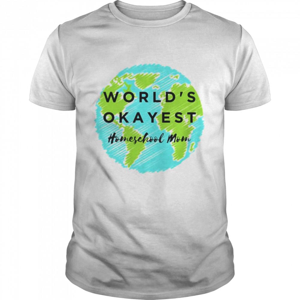 world's okayest homeschool mom shirt