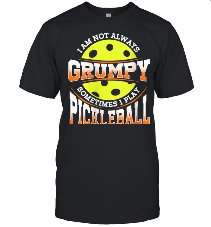 Pickleball not grumpy Pickleball man Shirt