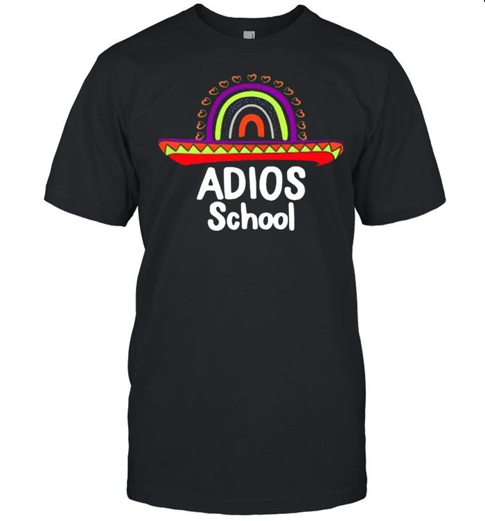 Adios School Happy Last Day Of School 2021 Teacher Mexican shirt