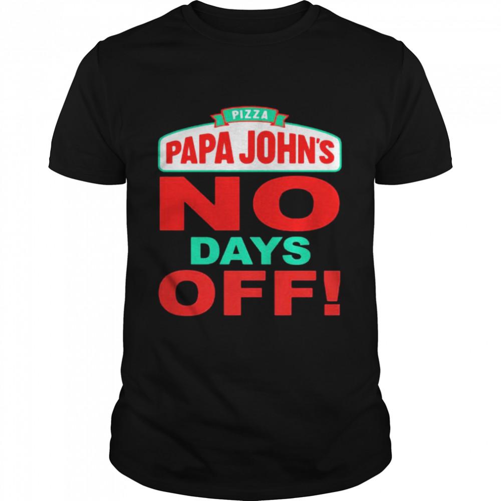 Pizza Papa Johns No Days Off Shirt