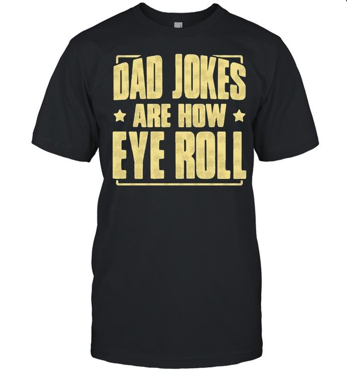 Dad Jokes are How Eye Roll Dad Jokes Shirt