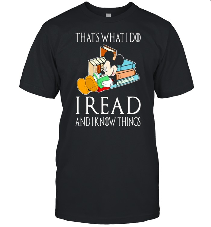 That's What I Do I Read And I Know Things Mickey Shirt
