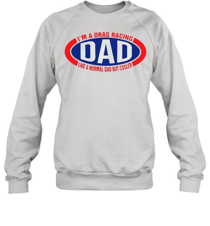 I'm A Drag Racing Dad Like A Normal Dad But Cooler T-shirt Unisex Sweatshirt