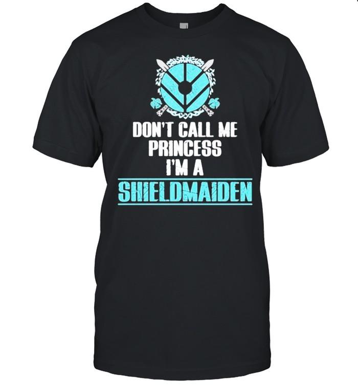 Dont call me princess im a shieldmaiden shirt