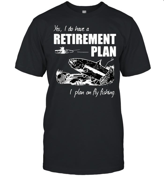 Carp Fishing Art Yes I Do Have A Retirement Plan I Plan On Fly Fishing T-shirt