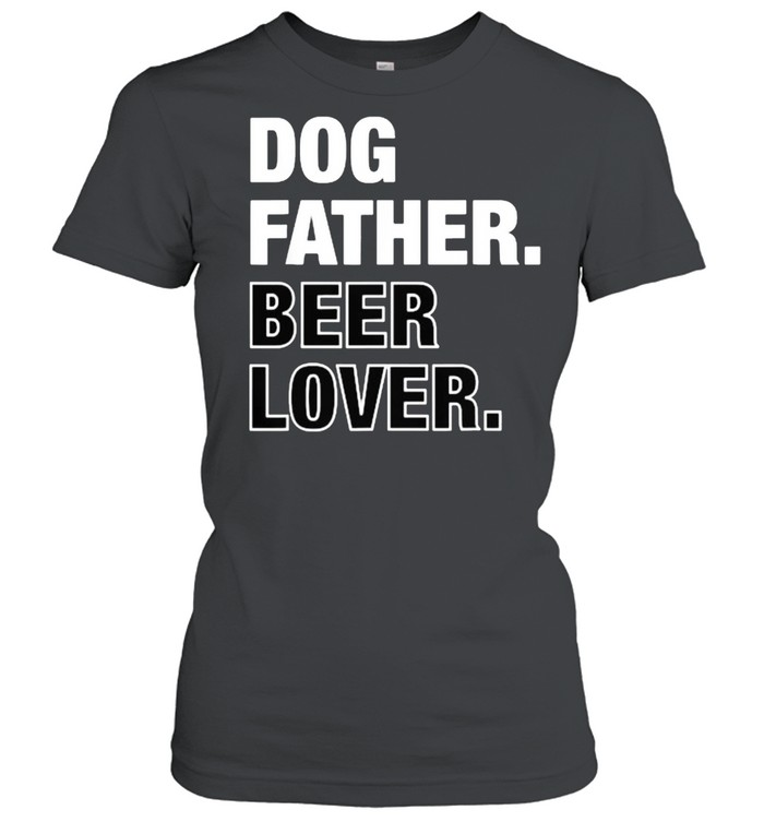 Dog Father Beer Lover Funny Father's Day T- Classic Women's T-shirt