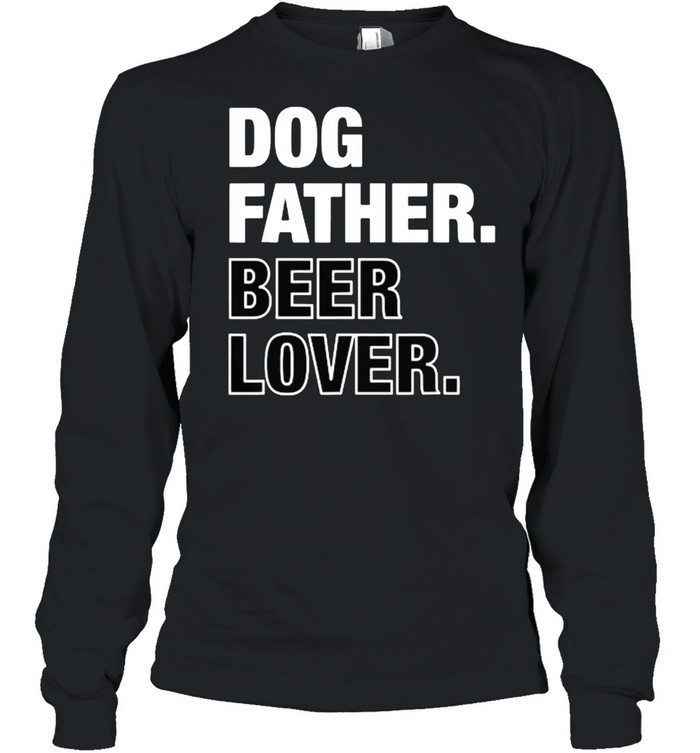 Dog Father Beer Lover Funny Father's Day T- Long Sleeved T-shirt