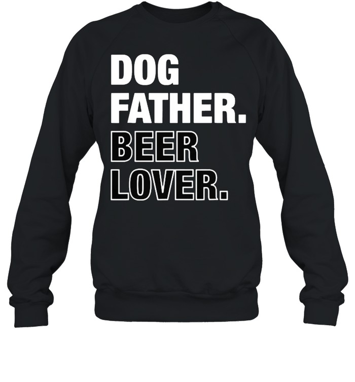 Dog Father Beer Lover Funny Father's Day T- Unisex Sweatshirt