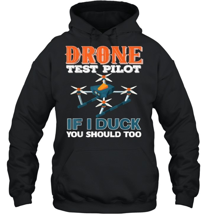 Drone test pilot if i duck you should too T- Unisex Hoodie