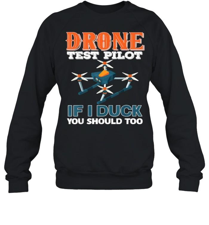 Drone test pilot if i duck you should too T- Unisex Sweatshirt
