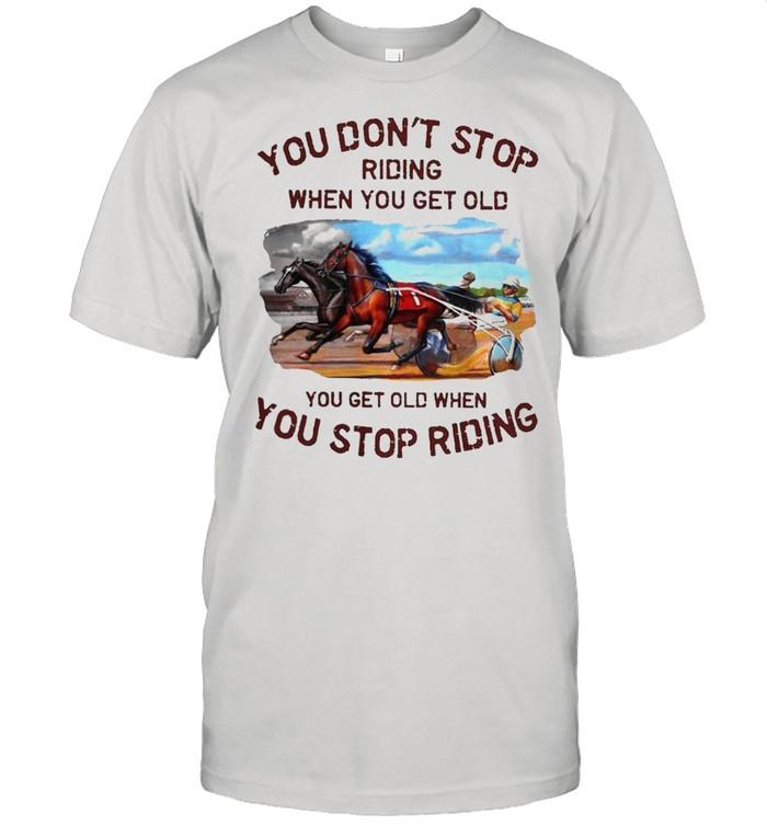 Harness racing you dont stop shirt