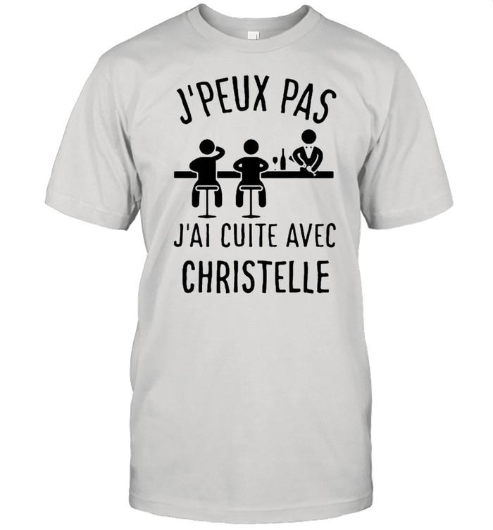 J'Peux Pas J'ai Cuite Avec Christelle Shirt