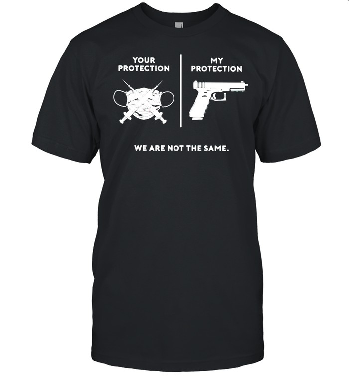 Your protection is face mask and vaccinated my protection is gun shirt