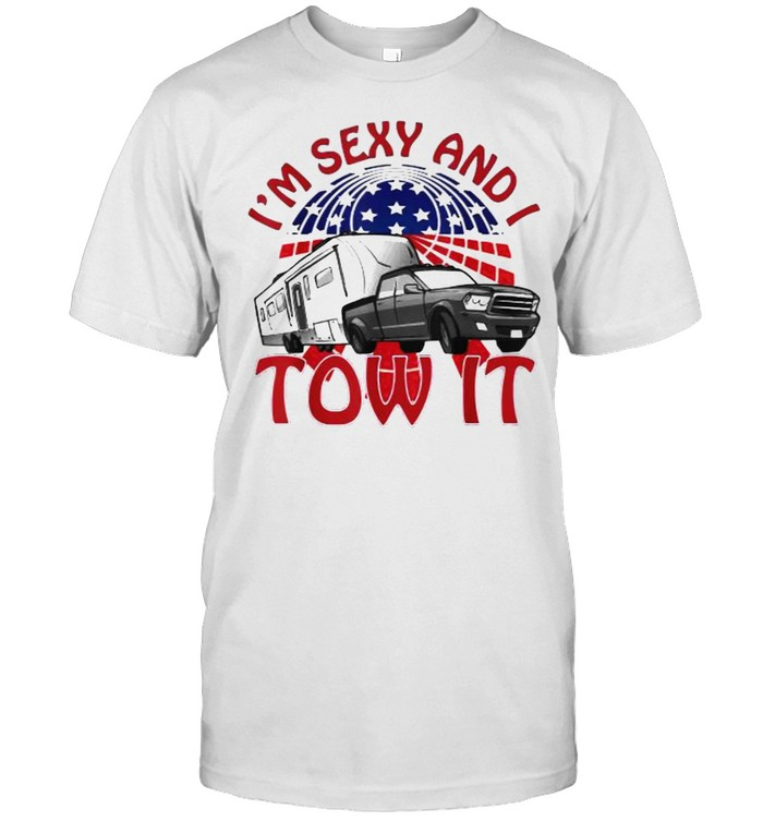 I'm Sexy and I Tow It 5th wheel USA Flag Sunset camping T-Shirt